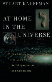 At Home in the Universe : The Search for the Laws of Self-Organization and Complexity ebook by Stuart Kauffman