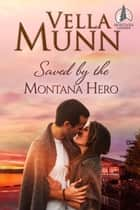 Saved by the Montana Hero ebook by Vella Munn