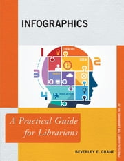 Infographics - A Practical Guide for Librarians ebook by Beverley E. Crane
