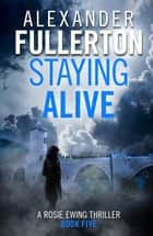 Staying Alive ebook by Alexander Fullerton