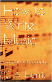 How to Write Music ebook by Clement A. Harris
