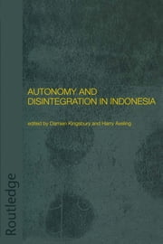 Autonomy and Disintegration in Indonesia ebook by Harry Aveling,Damien Kingsbury
