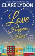 Love Happens Here - Series Starters & Short Stories ebook by Clare Lydon