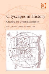 Cityscapes in History - Creating the Urban Experience ebook by
