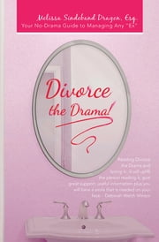 "Divorce the Drama! - Your No-Drama Guide to Managing Any ""Ex"" ebook by Melissa Sindeband Dragon, Esq."