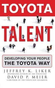 Toyota Talent - Developing Your People the Toyota Way ebook by David Meier,Jeffrey K. Liker