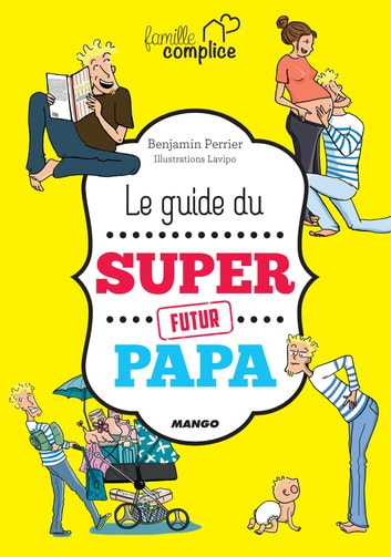 Le guide du super futur papa ebook by Benjamin Perrier
