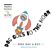 Dog Goes To The Moon: from the Dog Has A Key series ebook by Green, Debbie