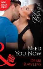 Need You Now (Mills & Boon Blaze) (Made in Montana, Book 8) ebook by Debbi Rawlins