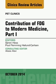Contribution of FDG to Modern Medicine, Part I, An Issue of PET Clinics, E-Book eBook by Søren Hess, MD