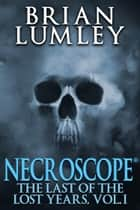 Necroscope: The Last of the Lost Years, Vol. I ebook by Brian Lumley