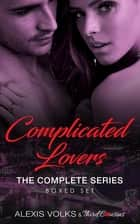 Complicated Lovers - The Complete Series ebook by Third Cousins, Alexis Volks