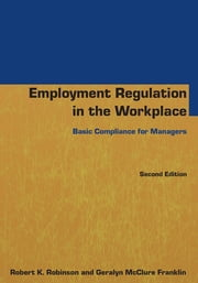 Employment Regulation in the Workplace - Basic Compliance for Managers ebook by Robert K Robinson,Geralyn McClure Franklin