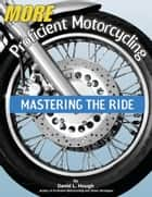 More Proficient Motorcycling ebook by David L. Hough