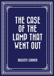 The Case of the Lamp That Went Out ebook by Auguste Groner