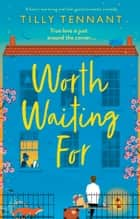 Worth Waiting For - A heart-warming and feel-good romantic comedy ebook by Tilly Tennant