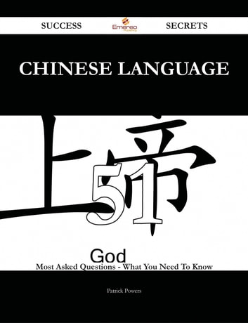 Chinese language 51 Success Secrets - 51 Most Asked Questions On Chinese language - What You Need To Know ebook by Patrick Powers
