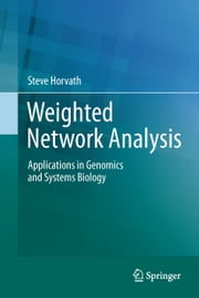 Weighted Network Analysis - Applications in Genomics and Systems Biology ebook by Steve Horvath