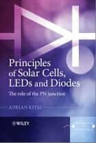 Principles of Solar Cells, LEDs and Diodes ebook by Adrian Kitai