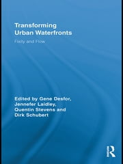 Transforming Urban Waterfronts - Fixity and Flow ebook by Gene Desfor,Jennefer Laidley,Quentin Stevens,Dirk Schubert