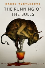 The Running of the Bulls - A Tor.Com Original ebook by Harry Turtledove
