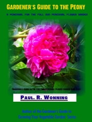 Gardener's Guide to the Peony ebook by Paul R. Wonning