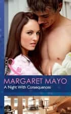 A Night With Consequences (Mills & Boon Modern) ebook by Margaret Mayo
