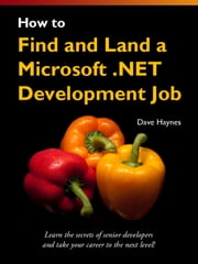 How to Find and Land a Microsoft .NET Development Job ebook by Dave Haynes