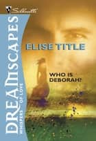 Who Is Deborah? ebook by Elise Title