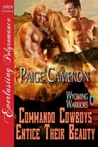 Commando Cowboys Entice Their Beauty ebook by Paige Cameron