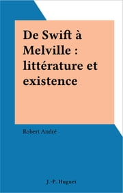 De Swift à Melville : littérature et existence ebook by Robert André