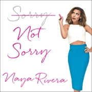 Sorry Not Sorry - Dreams, Mistakes, and Growing Up audiobook by Naya Rivera