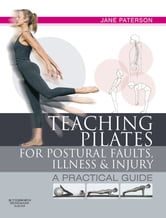 Teaching Pilates for Postural Faults, Illness and Injury - a practical guide ebook by Jane Paterson