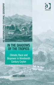 In the Shadows of the Tropics - Climate, Race and Biopower in Nineteenth Century Ceylon ebook by Mr James S Duncan,Dr Mark Boyle,Professor Donald Mitchell,Dr David Pinder