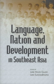 Language, Nation and Development in Southeast Asia ebook by Lee Hock Guan, Leo Suryadinata