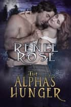 The Alpha's Hunger ebook by Renee Rose