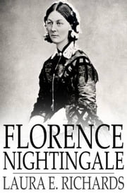 Florence Nightingale - The Angel of the Crimea, a Story for Young People ebook by Laura E. Richards