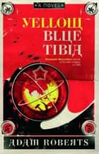 Yellow Blue Tibia - A Novel ebook by Adam Roberts