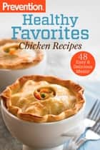 Prevention Healthy Favorites: Chicken Recipes - 48 Easy & Delicious Meals!: A Cookbook ebook by The Editors of Prevention