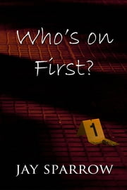 Who's on First? ebook by Jay Sparrow