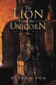 The Lion and the Unicorn - Andrian the Ruthless ebook by Helena Vor