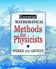 Essential Mathematical Methods for Physicists, ISE ebook by Hans J. Weber,George B. Arfken