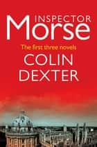 Inspector Morse: The first three novels ebook by Colin Dexter