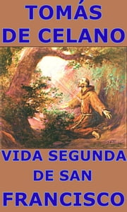 Vida segunda de san Francisco ebook by Tomás de Celano