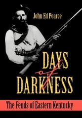 Days of Darkness - The Feuds of Eastern Kentucky ebook by John Ed Pearce