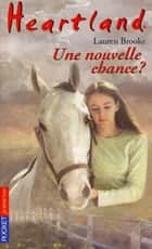 Heartland tome 3 - Une nouvelle chance ? ebook by Jackie VALABREGUE, Lauren BROOKE
