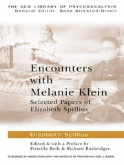 Encounters with Melanie Klein - Selected Papers of Elizabeth Spillius ebook by Elizabeth Spillius,Priscilla Roth,Richard Rusbridger