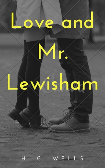 Love and Mr. Lewisham (Annotated) - The Story of a Very Young Couple eBook by H. G. Wells