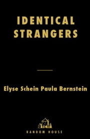 Identical Strangers - A Memoir of Twins Separated and Reunited ebook by Elyse Schein,Paula Bernstein