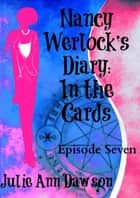 Nancy Werlock's Diary: In the Cards ebook by Julie Ann Dawson